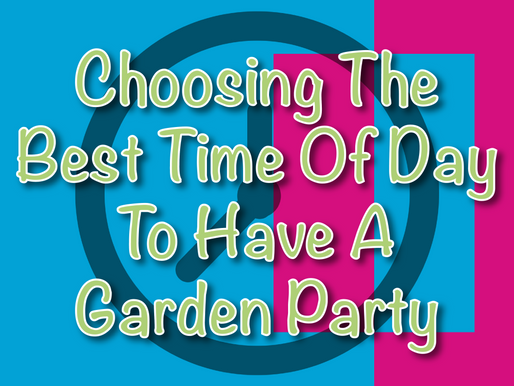 Choosing The Best Time Of Day To Have A Garden Party | Garden Parties 2021