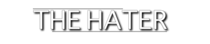 a title quote designed through adobe illustrator that says 'The Hater'