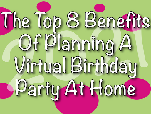 The Top 8 Benefits Of Planning A Virtual Birthday Party At Home 2021