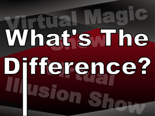 Virtual Magic Show & Virtual Illusion Show | What's The Difference?