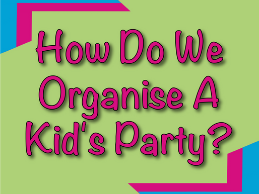 How Do We Organise A Kid's Party? | Children's Entertainment 2021