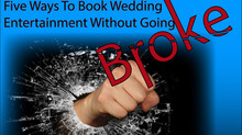 Five Ways To Book Wedding Entertainment Without Going Broke