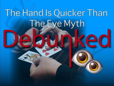The Hand Is Quicker Than The Eye Myth: Debunked