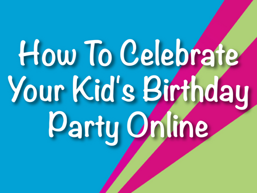 How To Celebrate Your Kid's Birthday Party Online | Virtual Parties 2021