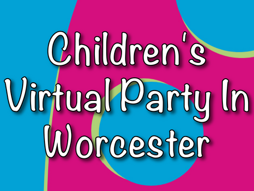 Children's Virtual Party In Worcester | Virtual Parties 2021