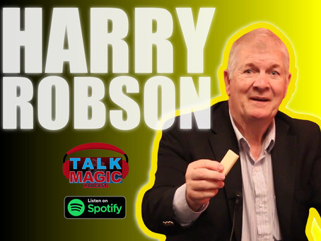 Talk Magic With Harry Robson | The OG of Close Up Magic Talks His Career & The Blackpool Convention