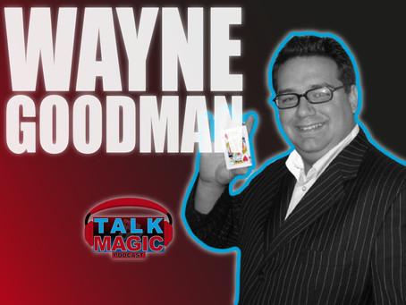 Talk Magic With Wayne Goodman | Talks Spain, Kids Shows, Close Up, Alakazam, Creativity & More