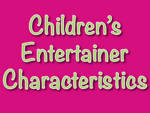 What Characteristics Are Desirable For A Children's Entertainer?