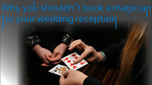Why you shouldn't book a magician for your wedding reception