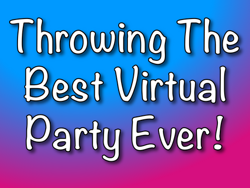 Throwing The Best Virtual Party Ever! | Virtual Parties Entertainment 2021