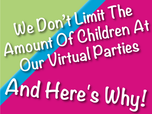 We Don't Limit The Amount Of Children At Our Virtual Parties And Here's Why!