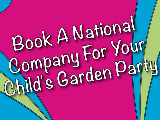 Why You Should Book A National Company For Your Child's Garden Party | Garden Parties 2021