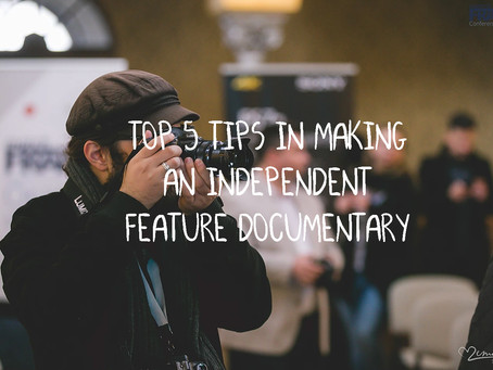 Top 5 tips in producing an independent feature documentary.