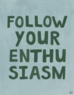 JW Follow your enthusiasm.jpg