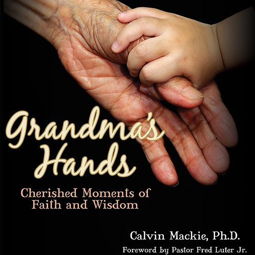 Grandma's Hands: Cherished Moments of Faith and Wisdom