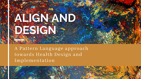 Align and Design A pattern Language approach towards Health Design and Implementation