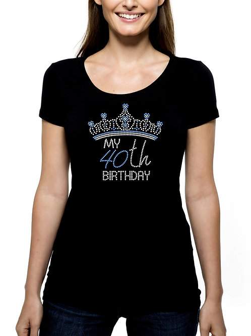 My 40th Birthday Crown RHINESTONE T-Shirt or Tank Top - BLING Tiara Celebrate