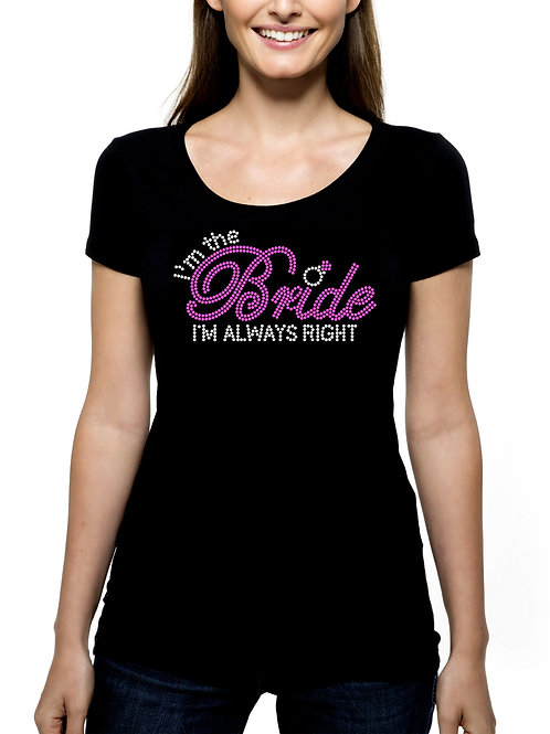I'm The Bride I'm Always Right RHINESTONE T-Shirt or Tank Top BLING Wedding