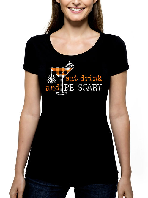 Eat Drink and Be Scary RHINESTONE T-Shirt or Tank Top - BLING Halloween Martini