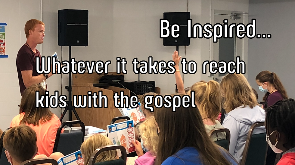 September Newsletter! Be Inspired…Whatever it takes to reach kids with the gospel