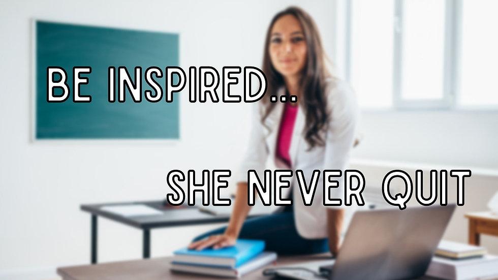 Be Inspired... she never quit