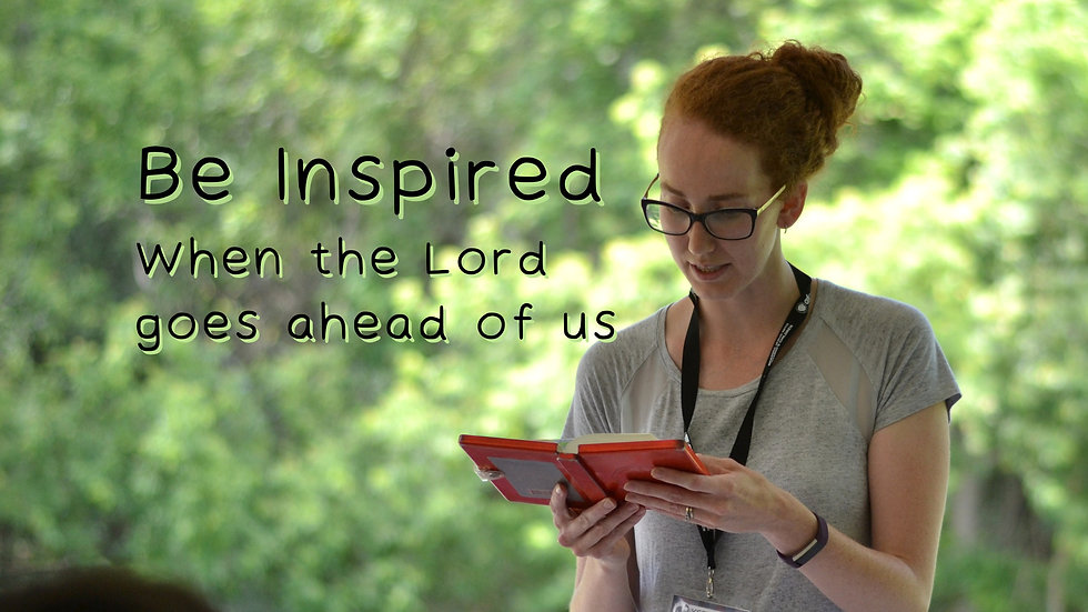 Be Inspired When the Lord goes ahead of us
