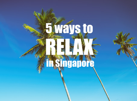 Feeling Exhausted? 5 Relaxing things to do in Singapore
