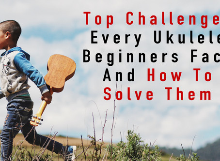 Top Challenges Every Ukulele Beginners Face And How To Solve Them