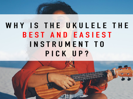 Why Is The Ukulele The Best And Easiest Instrument To Pick up?