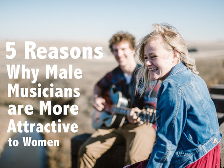 5 Reasons Why Male Musicians Are More Attractive to Women