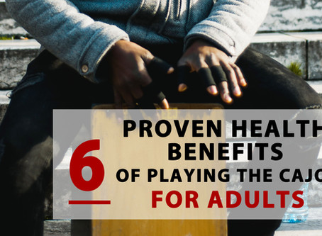 6 Proven Health Benefits Of Playing The Cajon For Adults