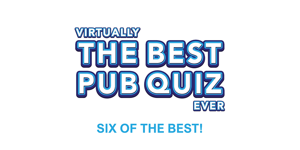 Virtually The Best Pub Quiz Ever - Six of the Best!