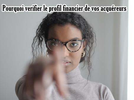 Pourquoi vérifier le profil financier de vos acquéreurs ?