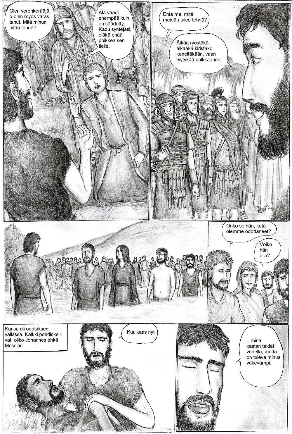"""Johannes käski kansalaisia tekemään niin kuin oikein. Kansalaiset miettivät, voisiko Johannes olla messias, johon Johannes totesi: """"On tuleva minua väkevämpi."""""""