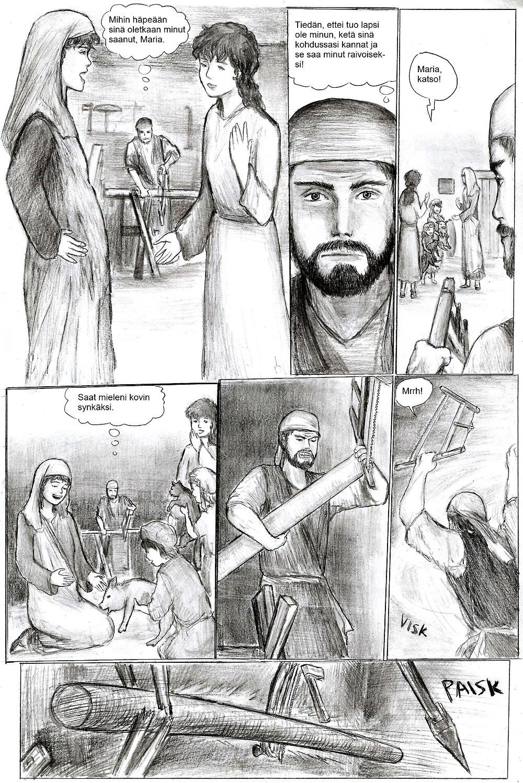 Joosef on raivoissaan siitä, että Maria on raskaana, mutta lapsi ei voi olla Joosefin. Joosef viskoo raivoissaan puusepän työkalunsa maahan.