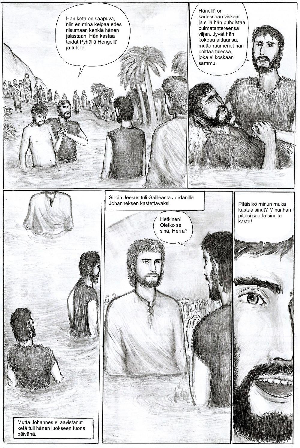Johannes julistaa, ettei kelpaisi riisumaan Jeesukselta, messiaalta edes kenkiä jalasta. Johanneksen yllätykseksi Jeesus tulee kasteelle.