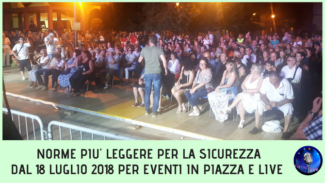 ULTIM'ORA: NORME PIU' LEGGERE PER LA SICUREZZA DAL 18 LUGLIO 2018 PER EVENTI IN PIAZZA.