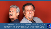 GIGI e ANDREA - Spettacolo NUOVO 2017/2018 live. 10 MOTIVI per organizzare un evento con loro. (Per
