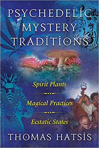 Psychedelic Mystery Traditions: Spirit Plants, Magical Practices&Ecstatic States