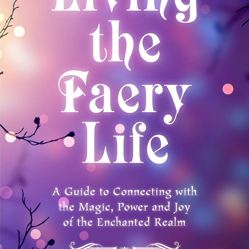 Living the Faery Life: A Guide to Connecting with the Magic, Power & Joy of the Enchanted Realm-A gift and fun guide