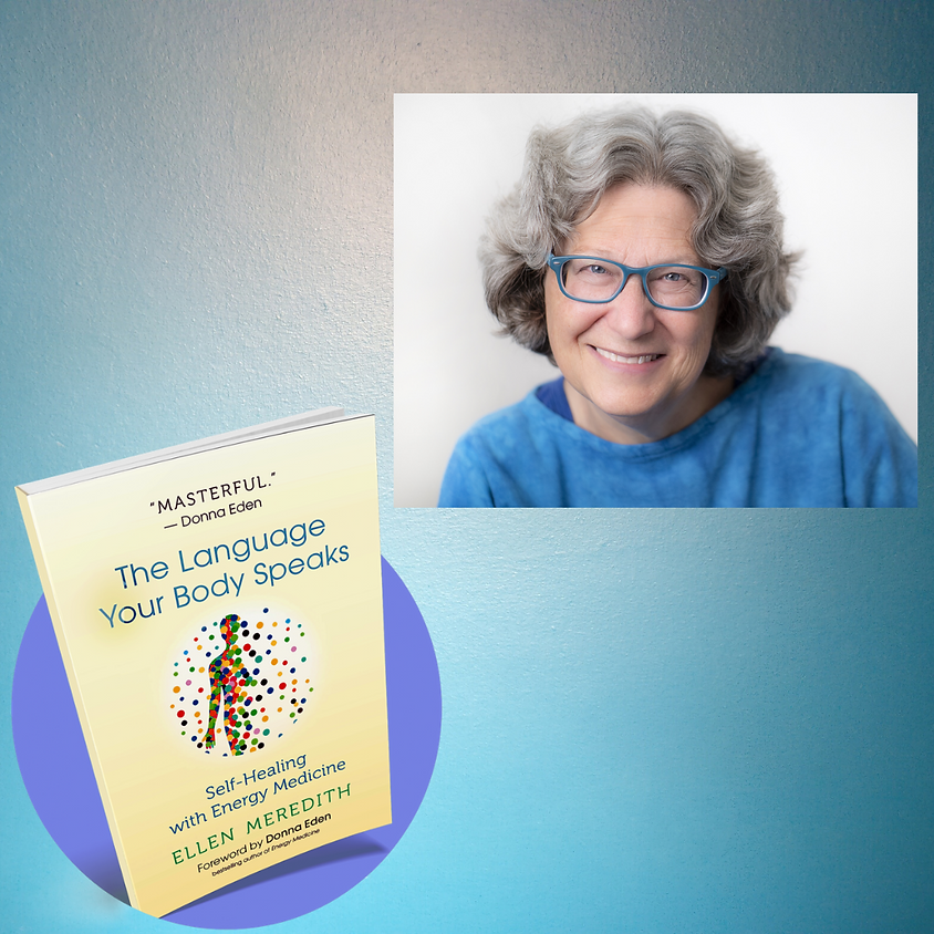 The Language Your Body Speaks: Self-Healing with Energy Medicinewith Ellen Meredith