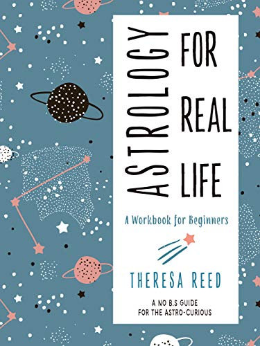 Astrology for Real Life: A Workbook for Beginners (A No B.S. Guide for the Astro