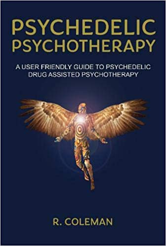 Psychedelic Psychotherapy: A User-friendly Guide for Psychedelic Drug-assisted P