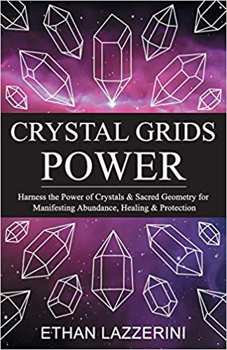 Crystal Grids Power: Harness The Power of Crystals and Sacred Geometry