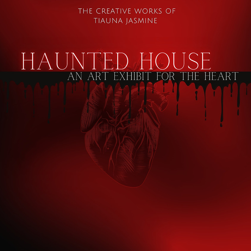 Haunted House: An art exhibit for the heart.