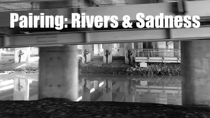 Pairing: Rivers and Sadness