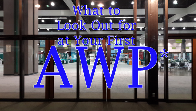 What to Look Out for at Your First AWP*