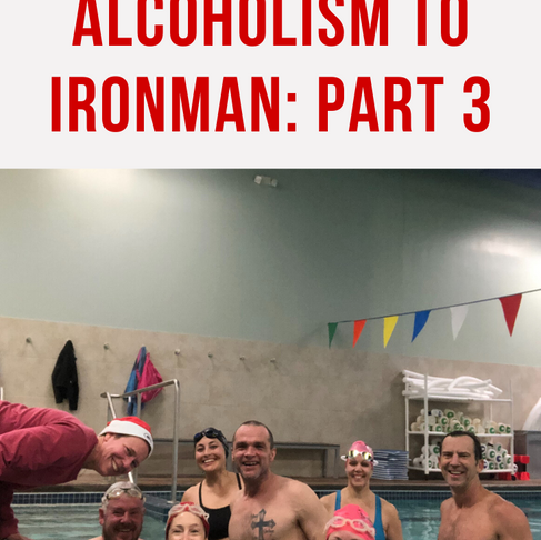 From Alcoholism to Ironman: Part 3