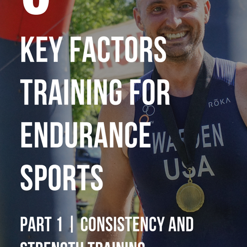 6 Key Factors for Endurance Training: Part 1 (Strength Training & Consistency)