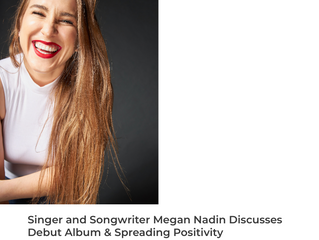 Singer and Songwriter Megan Nadin Discusses Debut Album & Spreading Positivity